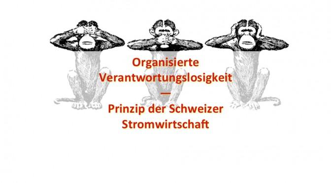 Die 'Organisierte Verantwortungslosigkeit' in den Schweizer Stromunternehmen